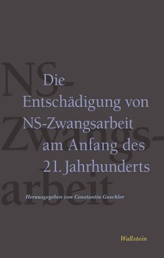 Die Entschädigung von NS-Zwangsarbeit am Anfang des 21. Jahrhunderts - Constantin Goschler