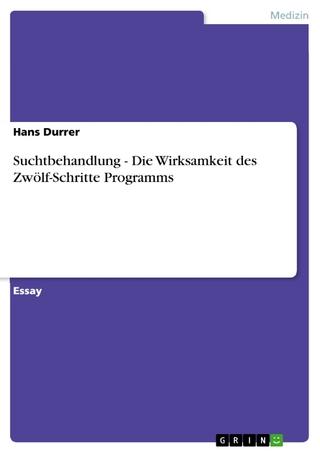 Suchtbehandlung - Die Wirksamkeit  des Zwölf-Schritte Programms - Hans Durrer