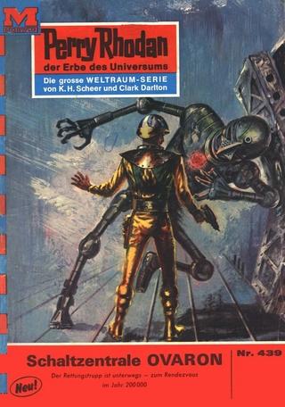 Perry Rhodan 439: Schaltzentrale OVARON - Clark Darlton