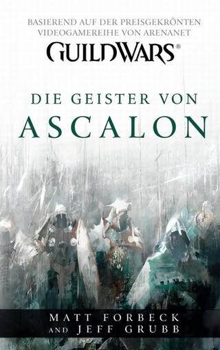 Guild Wars Band 1: Die Geister von Ascalon - Matt Forbeck; Jeff Grubb