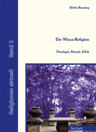Die Wicca-Religion - Bertram Schmitz; Britta Rensing