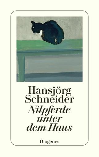 Nilpferde unter dem Haus - Hansjörg Schneider