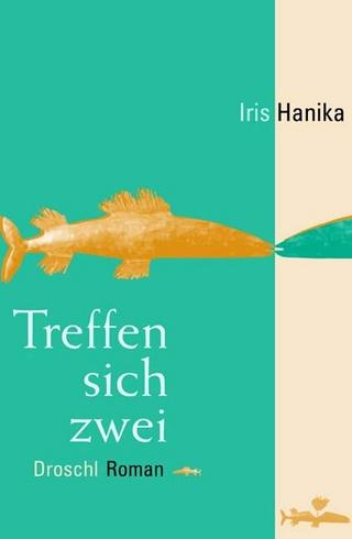 Treffen sich zwei - Iris Hanika