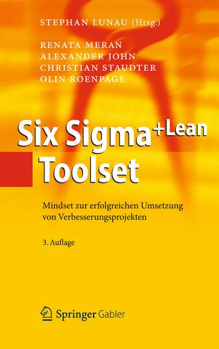 Six Sigma+Lean Toolset - Renata Meran; Stephan Lunau; Alexander John; Christian Staudter; Olin Roenpage