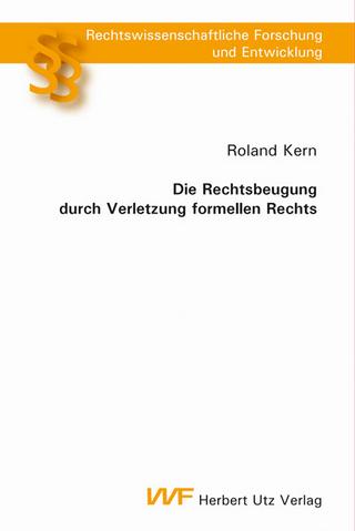 Die Rechtsbeugung durch Verletzung formellen Rechts - Roland Kern