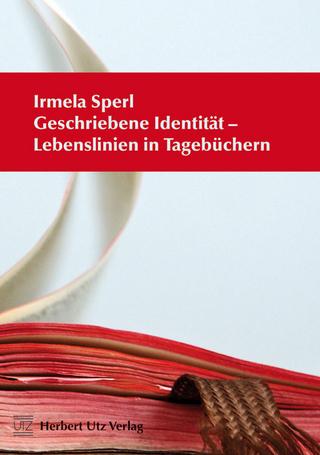 Geschriebene Identität ? Lebenslinien in Tagebüchern - Irmela Amelie Sperl
