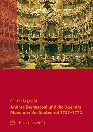 Andrea Bernasconi und die Oper am Münchner Kurfürstenhof 1753?1772 - Daniela Sadgorski