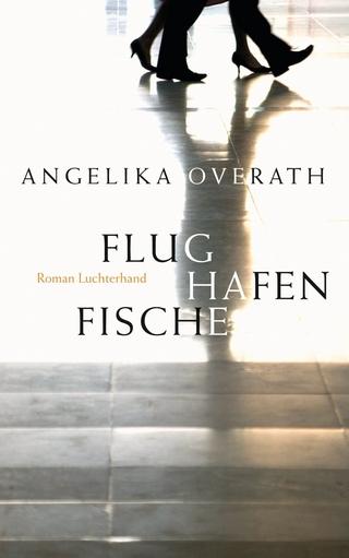 Flughafenfische - Angelika Overath