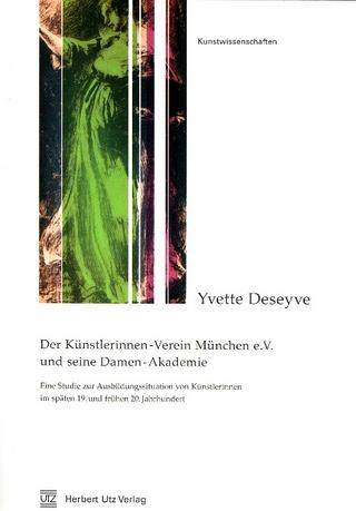 Der Künstlerinnen-Verein München e.V. und seine Damen-Akademie - Yvette Deseyve