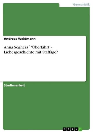 Anna Seghers´ 'Überfahrt' - Liebesgeschichte mit Staffage? - Andreas Weidmann