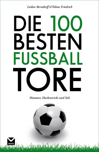 Die 100 besten Fußball-Tore - Lothar Berndorff; Tobias Friedrich