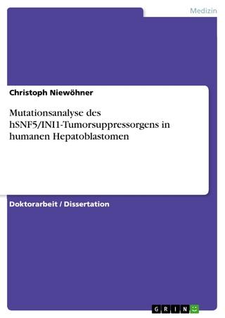 Mutationsanalyse des hSNF5/INI1-Tumorsuppressorgens in humanen Hepatoblastomen - Christoph Niewöhner