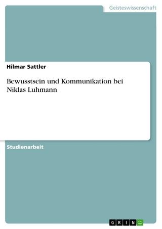 Bewusstsein und Kommunikation bei Niklas Luhmann - Hilmar Sattler