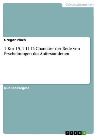 1 Kor 15, 1-11 II: Charakter der Rede von Erscheinungen des Auferstandenen - Gregor Ploch