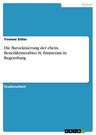Die Barockisierung der ehem. Benediktinerabtei St. Emmeram in Regensburg - Yvonne Sitter