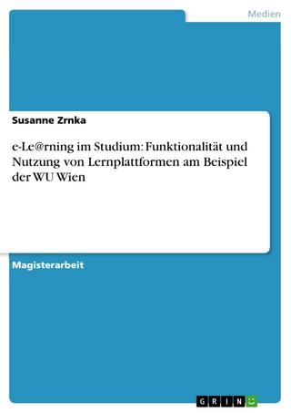 e-Le@rning im Studium: Funktionalität und Nutzung von Lernplattformen am Beispiel der WU Wien - Susanne Zrnka
