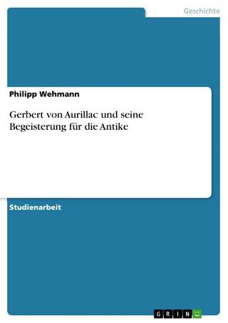 Gerbert von Aurillac und seine Begeisterung für die Antike - Philipp Wehmann