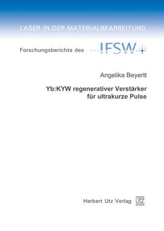 Yb:KYW regenerativer Verstärker für ultrakurze Pulse - Angelika Beyertt
