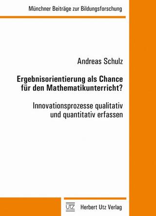 Ergebnisorientierung als Chance für den Mathematikunterricht? - Andreas Schulz