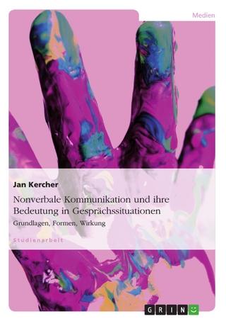 Nonverbale Kommunikation und ihre Bedeutung in Gesprächssituationen - Jan Kercher
