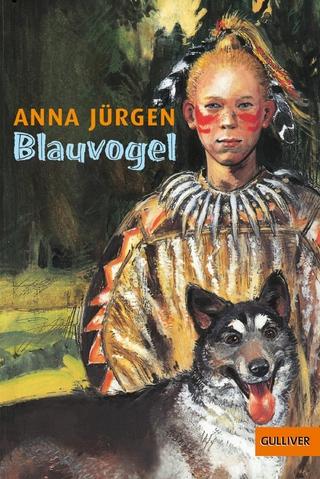 Blauvogel, Wahlsohn der Irokesen - Anna Jürgen