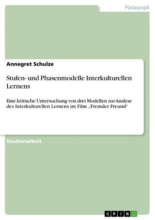 Stufen- und Phasenmodelle Interkulturellen Lernens - Annegret Schulze