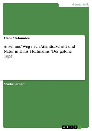 Anselmus' Weg nach Atlantis: Schrift und Natur in E.T.A. Hoffmanns 'Der goldne Topf' - Eleni Stefanidou