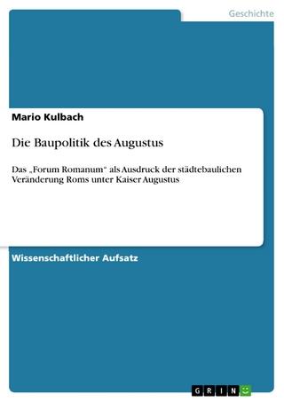 Die Baupolitik des Augustus - Mario Kulbach