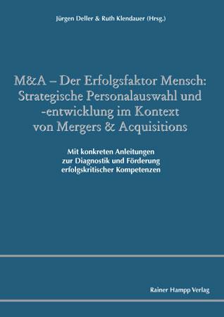 M&A ? Der Erfolgsfaktor Mensch: Strategische Personalauswahl und -entwicklung im Kontext von Mergers & Acquisitions - Jürgen Deller; Ruth Klendauer (Herausgeber)