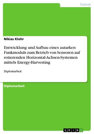 Entwicklung und Aufbau eines autarken Funkmoduls zum Betrieb von Sensoren auf rotierenden Horizontal-Achsen-Systemen mittels Energy-Harvesting - Nikias Klohr