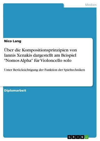 Über die Kompositionsprinzipien von Iannis Xenakis dargestellt am Beispiel 'Nomos Alpha' für Violoncello solo - Nico Lang
