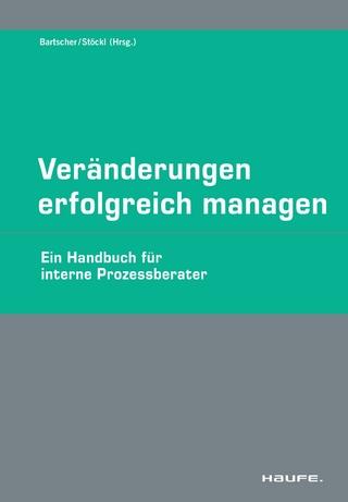 Veränderungen erfolgreich managen. Ein Handbuch für Change Manager interne Prozess Berater (Haufe Fachpraxis) - Juliane Stöckl; Thomas Bartscher