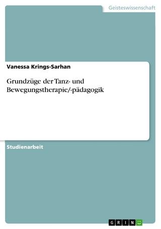 Grundzüge der Tanz- und Bewegungstherapie/-pädagogik - Vanessa Krings-Sarhan