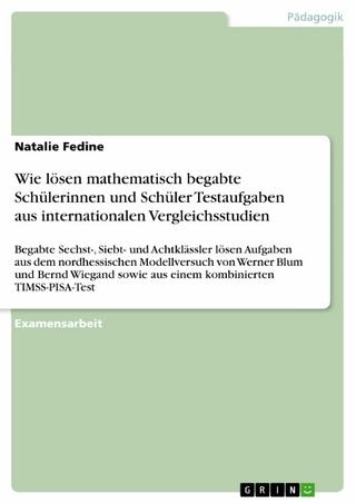Wie lösen mathematisch begabte Schülerinnen und Schüler Testaufgaben aus internationalen Vergleichsstudien - Natalie Fedine