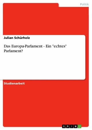 Das Europa-Parlament - Ein 'echtes' Parlament? - Julian Schürholz