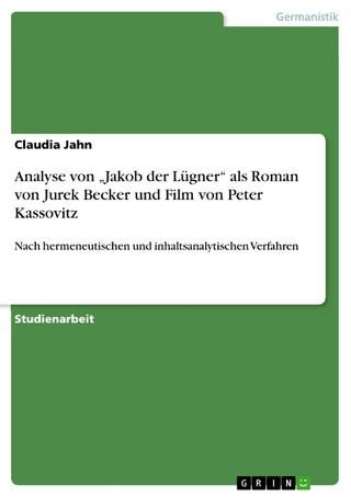 Analyse von 'Jakob der Lügner' als Roman von Jurek Becker und Film von Peter Kassovitz - Claudia Jahn