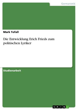 Die Entwicklung Erich Frieds zum politischen Lyriker - Mark Tofall