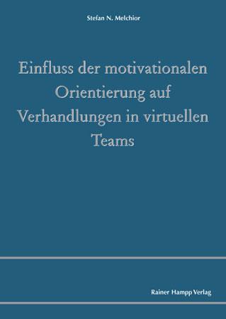 Einfluss der motivationalen Orientierung auf Verhandlungen in virtuellen Teams - Stefan N. Melchior