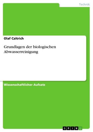 Grundlagen der biologischen Abwasserreinigung - Olaf Czitrich
