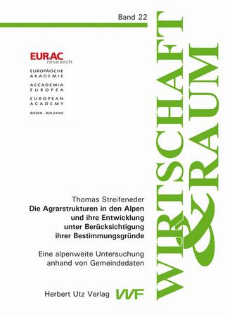 Die Agrarstrukturen in den Alpen und ihre Entwicklung unter Berücksichtigung ihrer Bestimmungsgründe - Thomas Streifeneder