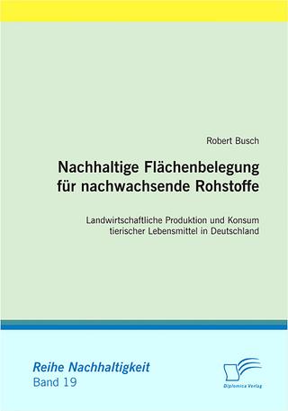Nachhaltige Flächenbelegung für nachwachsende Rohstoffe - Robert Busch