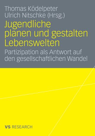 Jugendliche planen und gestalten Lebenswelten - Thomas Ködelpeter; Ulrich Nitschke