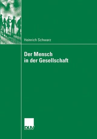 Der Mensch in der Gesellschaft - Heinrich Schwarz