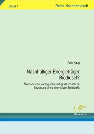 Nachhaltiger Energieträger Biodiesel? - Felix Kaup