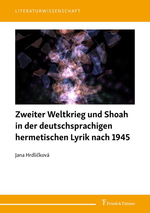 Hrdlicková, Jana: Zweiter Weltkrieg und Shoah in der deutschsprachigen hermetischen Lyrik nach 1945