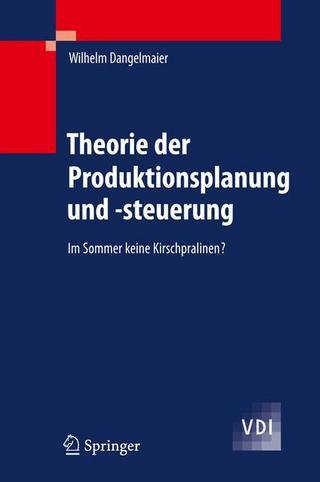 Theorie der Produktionsplanung und -steuerung - Wilhelm Dangelmaier