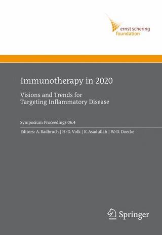 Immunotherapy in 2020 - A. Radbruch; Andreas Radbruch; H.-D. Volk; Hans-Dieter Volk; K. Asadullah; Khusru Asadullah; W.-D. Doecke; Wolf-Dietrich Döcke