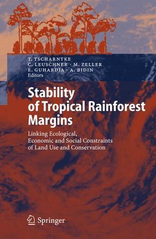 Stability of Tropical Rainforest Margins - Teja Tscharntke; Christoph Leuschner; Manfred Zeller; Edi Guhardja; Arifuddin Bidin