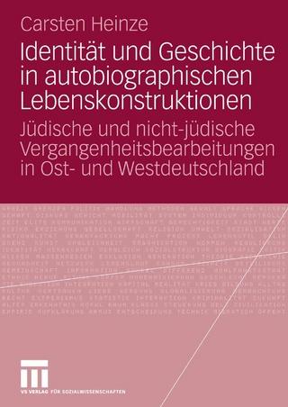 Identität und Geschichte in autobiographischen Lebenskonstruktionen - Carsten Heinze