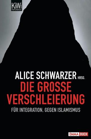 Die große Verschleierung - Alice Schwarzer; Alice Schwarzer